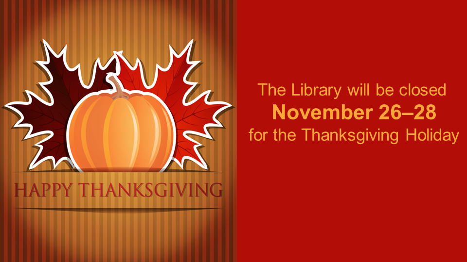 The Library is Closed for Thanksgiving: November 26-28 2020
