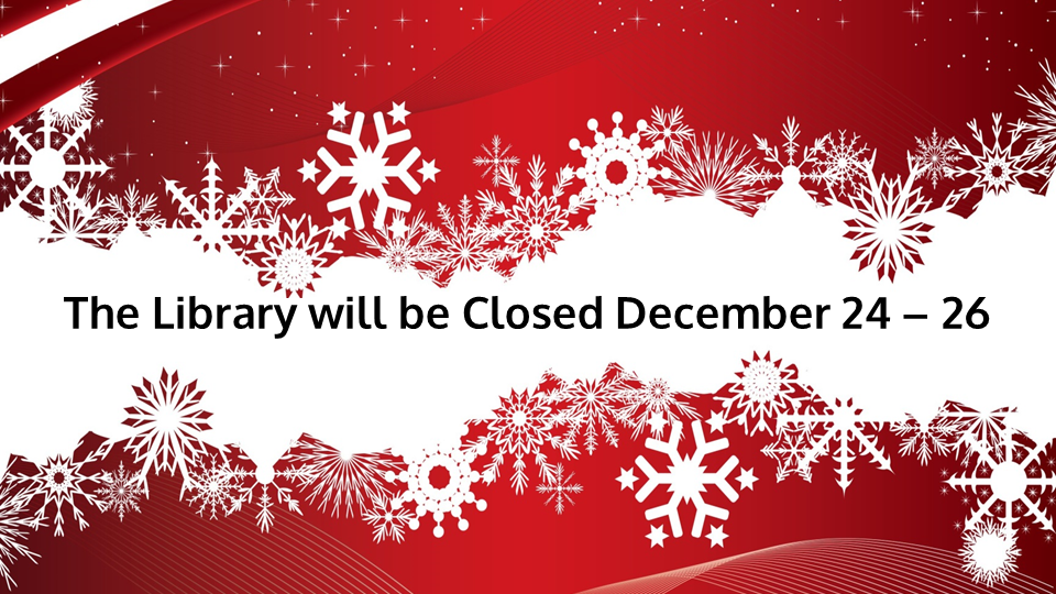 The Library will be closed December 24 - 26.