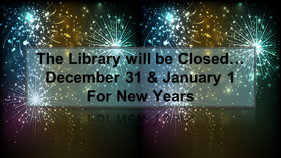 The library will be closed December 31 and January 1.