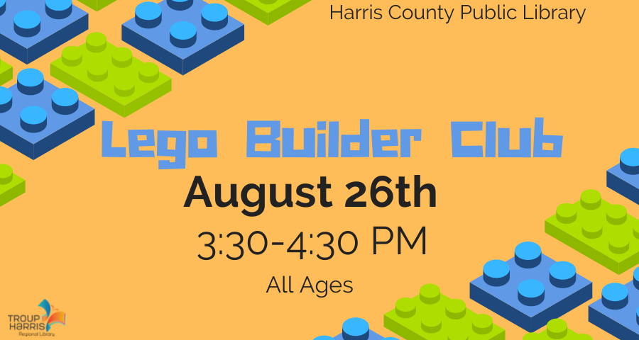 LEGO Builder Club at the Harris County Public Library on August 26 from 3:30 to 4:30 PM
