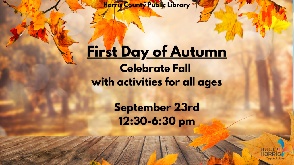 Activities for all ages available at the Harris County Public Library from 12:30 PM to 6:30 PM on Thursday, September 23. Join us in celebrating the beginning of autumn!