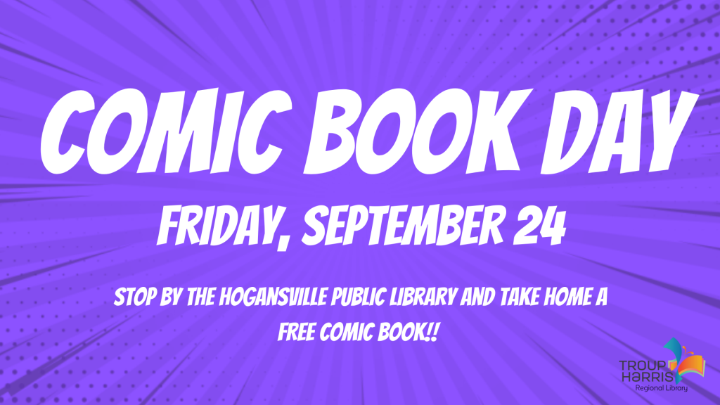 Stop by the Hogansville Library any time from 10 AM to 6 PM on Friday, September 24 and take home a FREE comic book in honor of Comic Book Day! While supplies last.