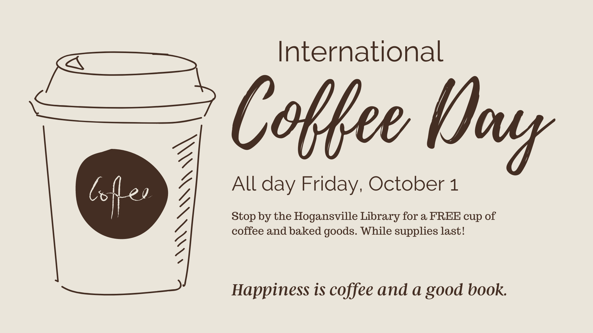 October 1st is International Coffee Day! Stop by the Hogansville Library for a hot cup of joe and donuts any time on Friday, October 1. Take home a stack of books or movies while you're here!